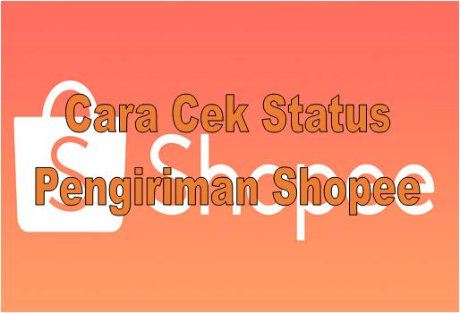 Cara Cek Status Pengiriman Shopee