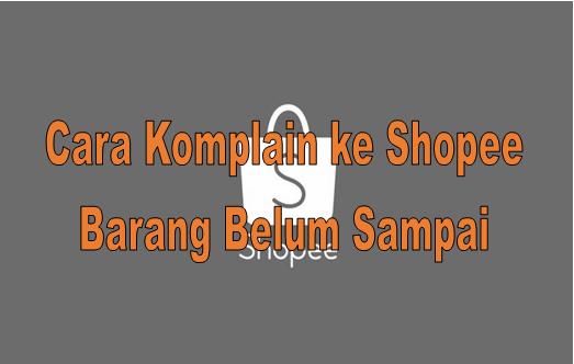 Cara Komplain ke Shopee Barang Belum Sampai 2020
